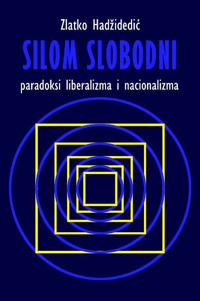 Silom slobodni: paradoksi liberalizma i nacionalizma